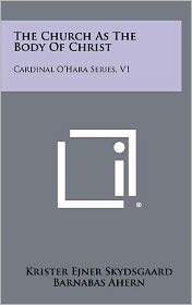 The Church As The Body Of Christ: Cardinal O'Hara Series, V1