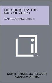 The Church as the Body of Christ: Cardinal O'Hara Series, V1