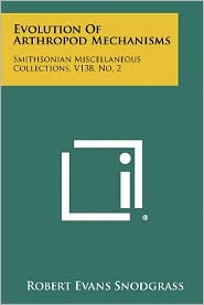 Evolution Of Arthropod Mechanisms: Smithsonian Miscellaneous Collections, V138, No. 2