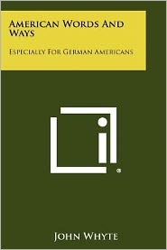 American Words And Ways: Especially For German Americans