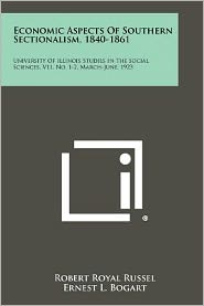 Economic Aspects Of Southern Sectionalism, 1840-1861: University Of Illinois Studies In The Social Sciences, V11, No. 1-2, March-June, 1923