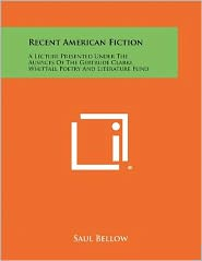 Recent American Fiction: A Lecture Presented Under The Auspices Of The Gertrude Clarke Whittall Poetry And Literature Fund