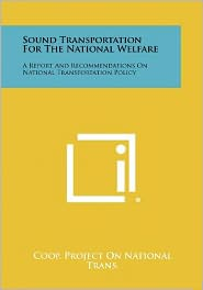 Sound Transportation For The National Welfare: A Report And Recommendations On National Transportation Policy