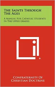The Saints Through The Ages: A Manual For Catholic Students In The Upper Grades