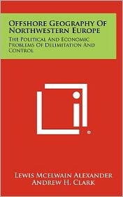 Offshore Geography of Northwestern Europe: The Political and Economic Problems of Delimitation and Control