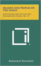 Islands and Peoples of the Indies: Smithsonian Institution War Background Studies, No. 14