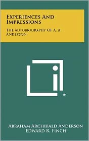 Experiences And Impressions: The Autobiography Of A. A. Anderson