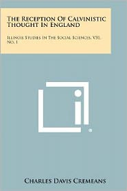 The Reception Of Calvinistic Thought In England: Illinois Studies In The Social Sciences, V31, No. 1
