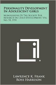 Personality Development In Adolescent Girls: Monographs Of The Society For Research In Child Development, V16, No. 53, 1951