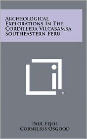 Archeological Explorations In The Cordillera Vilcabamba, Southeastern Peru