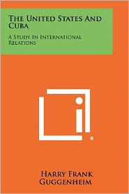 The United States And Cuba: A Study In International Relations