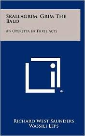 Skallagrim, Grim the Bald: An Operetta in Three Acts