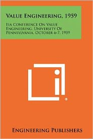 Value Engineering, 1959: Eia Conference on Value Engineering, University of Pennsylvania, October 6-7, 1959