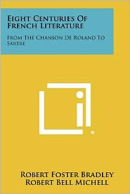 Eight Centuries Of French Literature: From The Chanson De Roland To Sartre