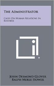 The Administrator: Cases on Human Relations in Business