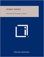 Atomic Energy: Glossary of Technical Terms