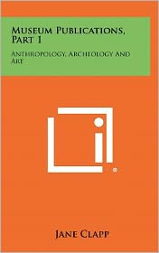 Museum Publications, Part 1: Anthropology, Archeology and Art