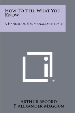 How To Tell What You Know: A Handbook For Management Men