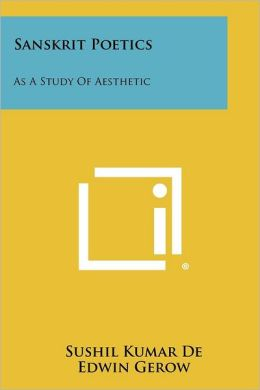 Sanskrit Poetics: As A Study Of Aesthetic