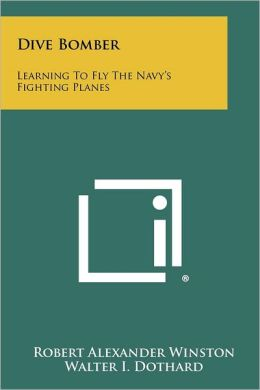 Dive Bomber: Learning to Fly the Navy's Fighting Planes