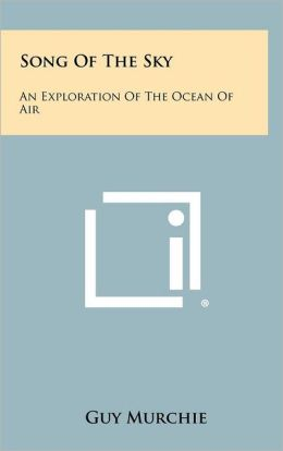 Song Of The Sky: An Exploration Of The Ocean Of Air