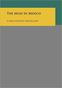 The Muse In Mexico: A Mid-Century Miscellany