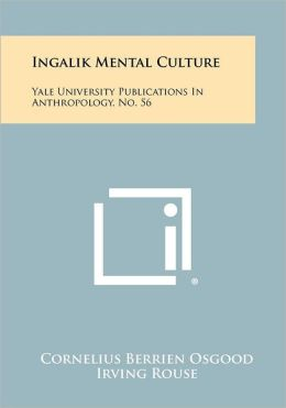 Ingalik Mental Culture: Yale University Publications In Anthropology, No. 56