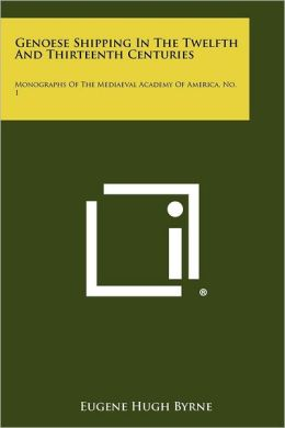Genoese Shipping In The Twelfth And Thirteenth Centuries: Monographs Of The Mediaeval Academy Of America, No. 1