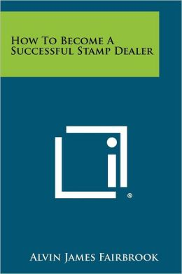How To Become A Successful Stamp Dealer Alvin James Fairbrook