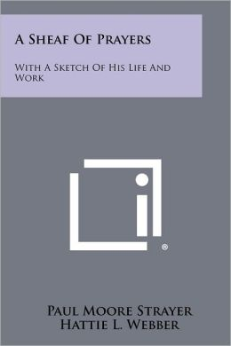 A Sheaf Of Prayers: With A Sketch Of His Life And Work
