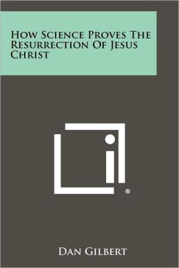 How Science Proves the Resurrection of Jesus Christ