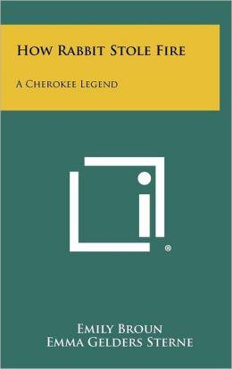 How Rabbit Stole Fire: A Cherokee Legend