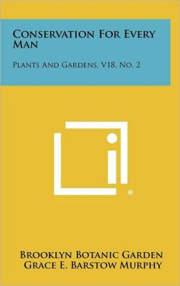 Conservation For Every Man: Plants And Gardens, V18, No. 2