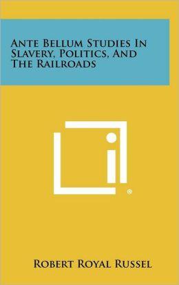 Ante Bellum Studies in Slavery, Politics, and the Railroads