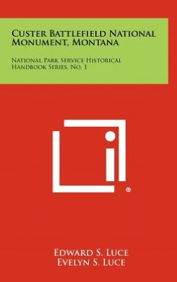 Custer Battlefield National Monument, Montana: National Park Service Historical Handbook Series, No. 1