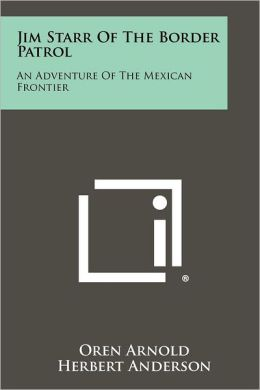 Jim Starr of the Border Patrol: An Adventure of the Mexican Frontier