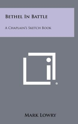 Bethel In Battle: A Chaplain's Sketch Book