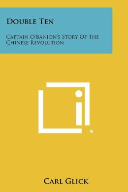 Double Ten: Captain O'Banion's Story Of The Chinese Revolution