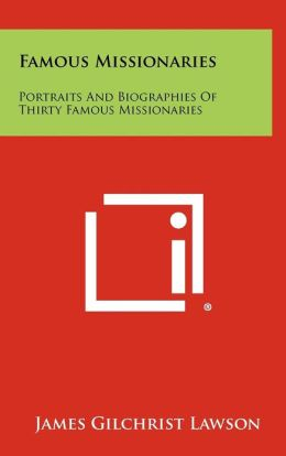 Famous Missionaries: Portraits and Biographies of Thirty Famous Missionaries