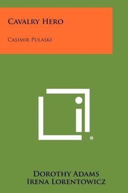 Cavalry Hero: Casimir Pulaski