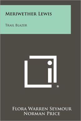 Meriwether Lewis: Trail Blazer