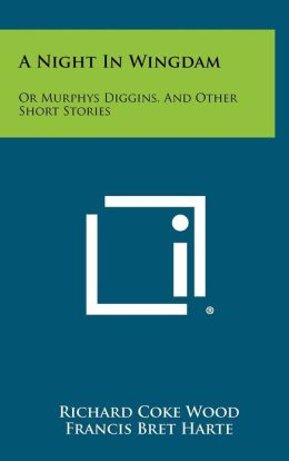 A Night in Wingdam: Or Murphys Diggins, and Other Short Stories