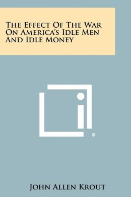 The Effect of the War on America's Idle Men and Idle Money