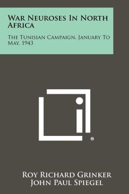 War Neuroses In North Africa: The Tunisian Campaign, January To May, 1943