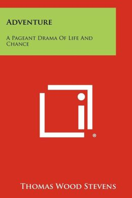 Adventure: A Pageant Drama Of Life And Chance