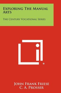 Exploring The Manual Arts: The Century Vocational Series
