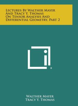 Lectures by Walther Mayer and Tracy Y. Thomas on Tensor Analysis and Differential Geometry, Part 2