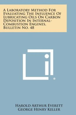 A Laboratory Method For Evaluating The Influence Of Lubricating Oils On Carbon Deposition In Internal-Combustion Engines, Bulletin No. 48