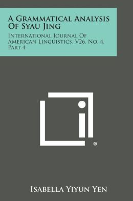 A Grammatical Analysis Of Syau Jing: International Journal Of American Linguistics, V26, No. 4, Part 4