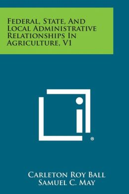 Federal, State, And Local Administrative Relationships In Agriculture, V1